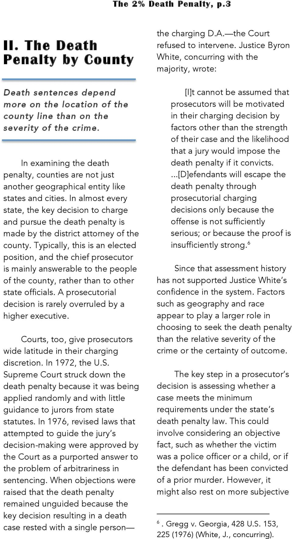In almost every state, the key decision to charge and pursue the death penalty is made by the district attorney of the county.