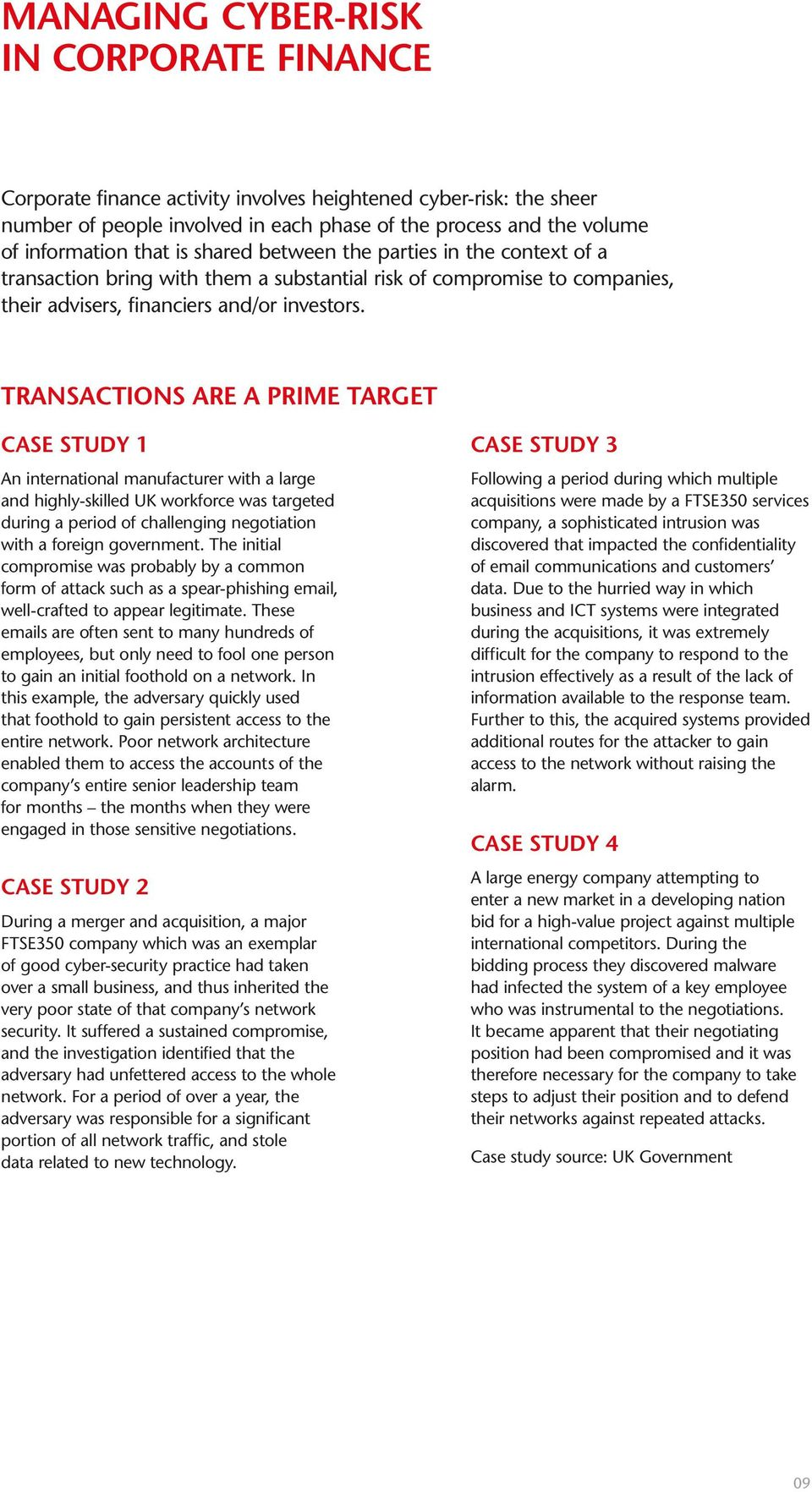 Transactions are a prime target Case study 1 An international manufacturer with a large and highly-skilled UK workforce was targeted during a period of challenging negotiation with a foreign