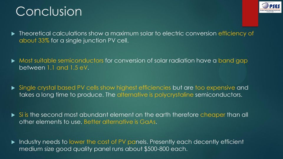 Single crystal based PV cells show highest efficiencies but are too expensive and takes a long time to produce. The alternative is polycrystaline semiconductors.