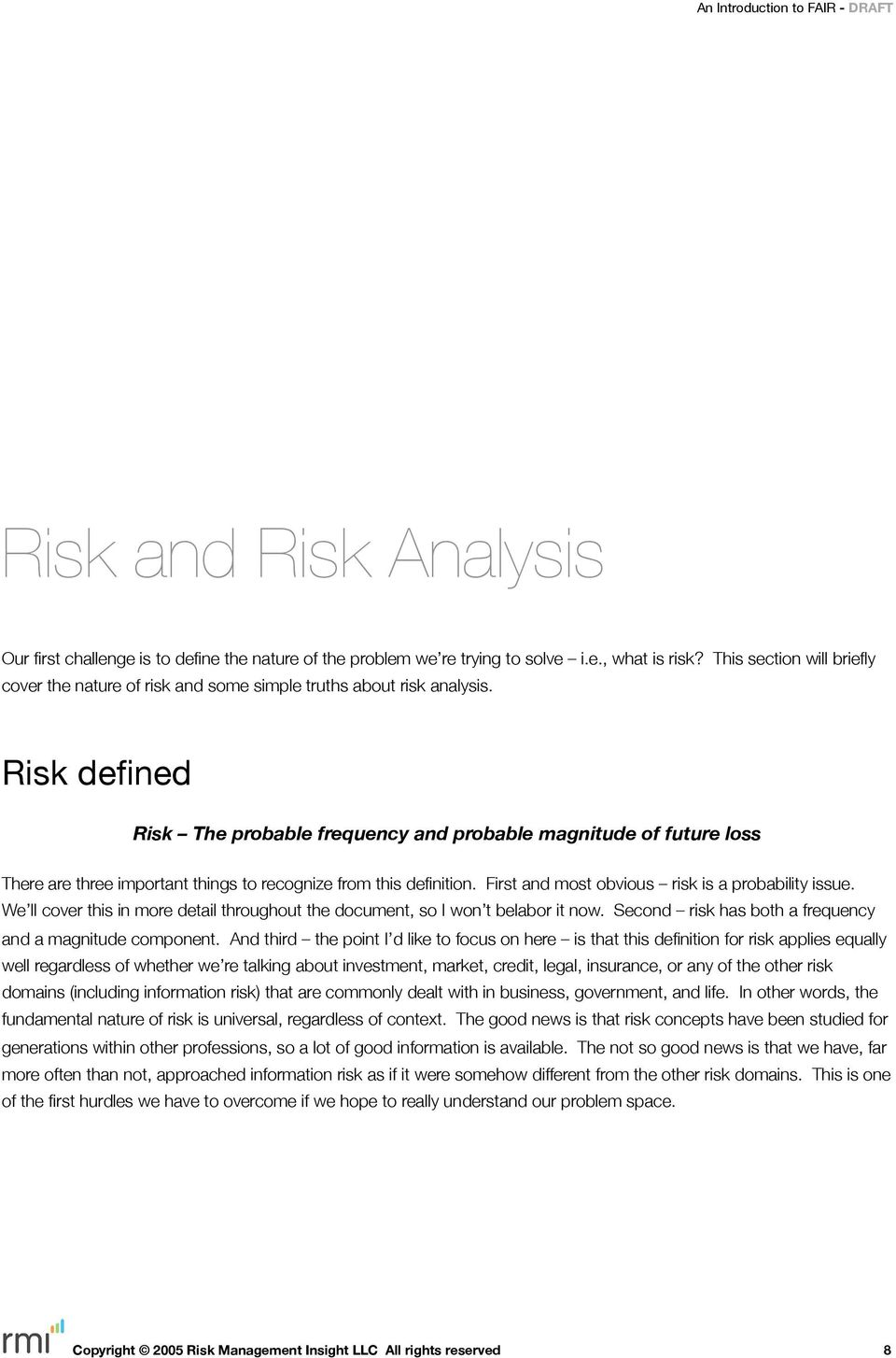 Risk defined Risk The probable frequency and probable magnitude of future loss There are three important things to recognize from this definition. First and most obvious risk is a probability issue.