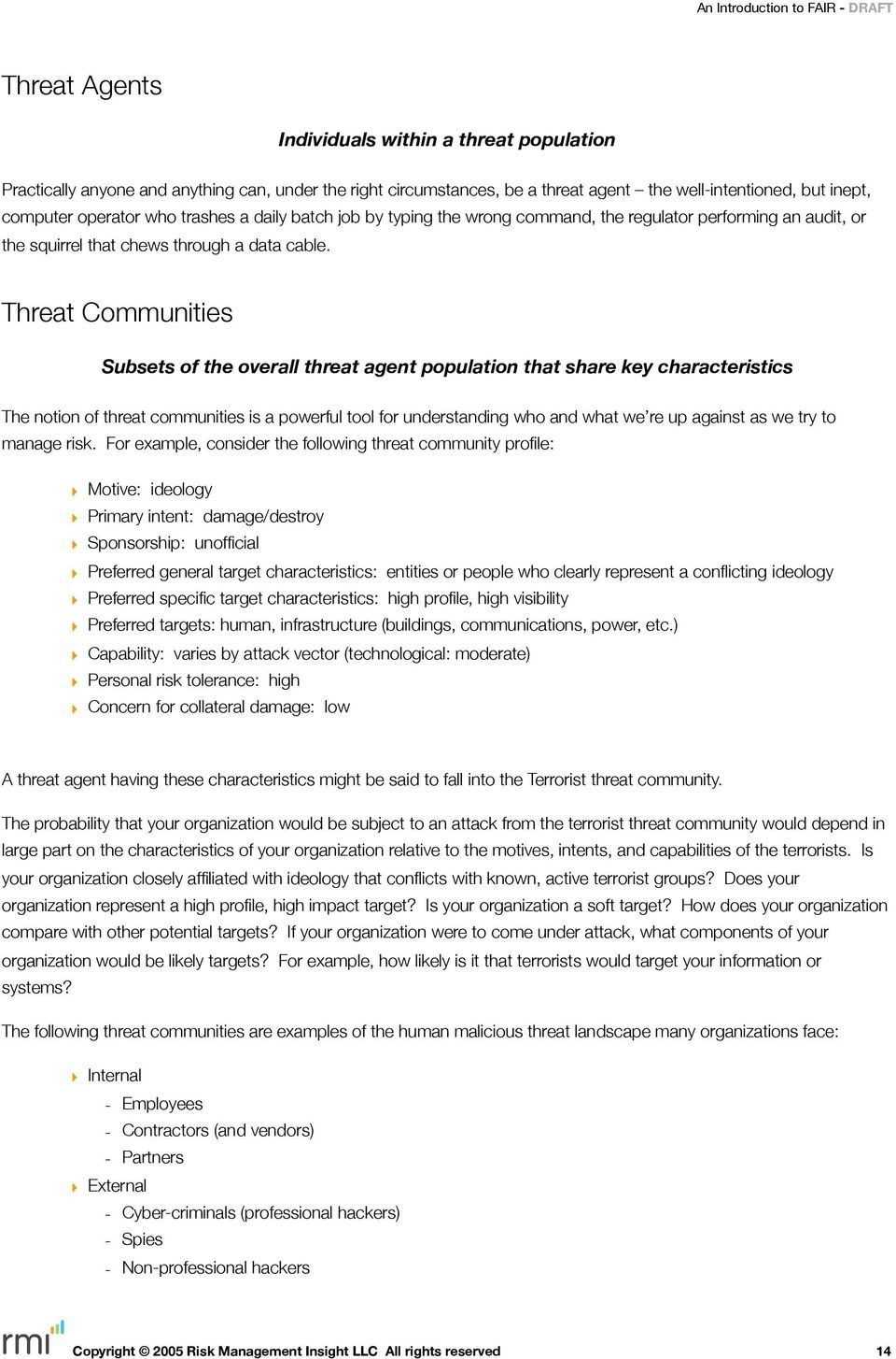 Threat Communities Subsets of the overall threat agent population that share key characteristics The notion of threat communities is a powerful tool for understanding who and what we re up against as