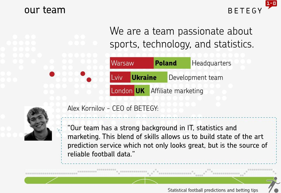 BETEGY: Our team has a strong background in IT, statistics and marketing.