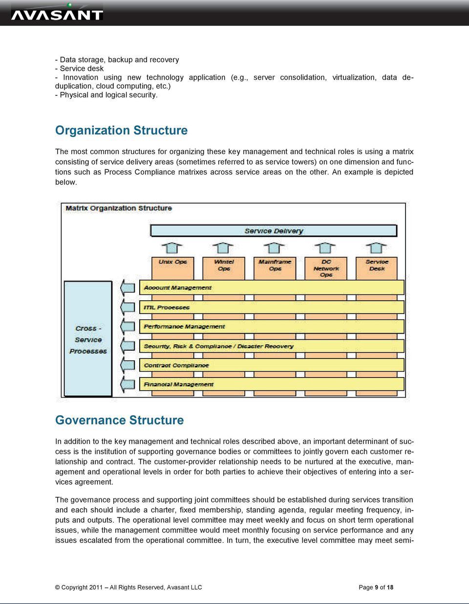 Organization Structure The most common structures for organizing these key management and technical roles is using a matrix consisting of service delivery areas (sometimes referred to as service