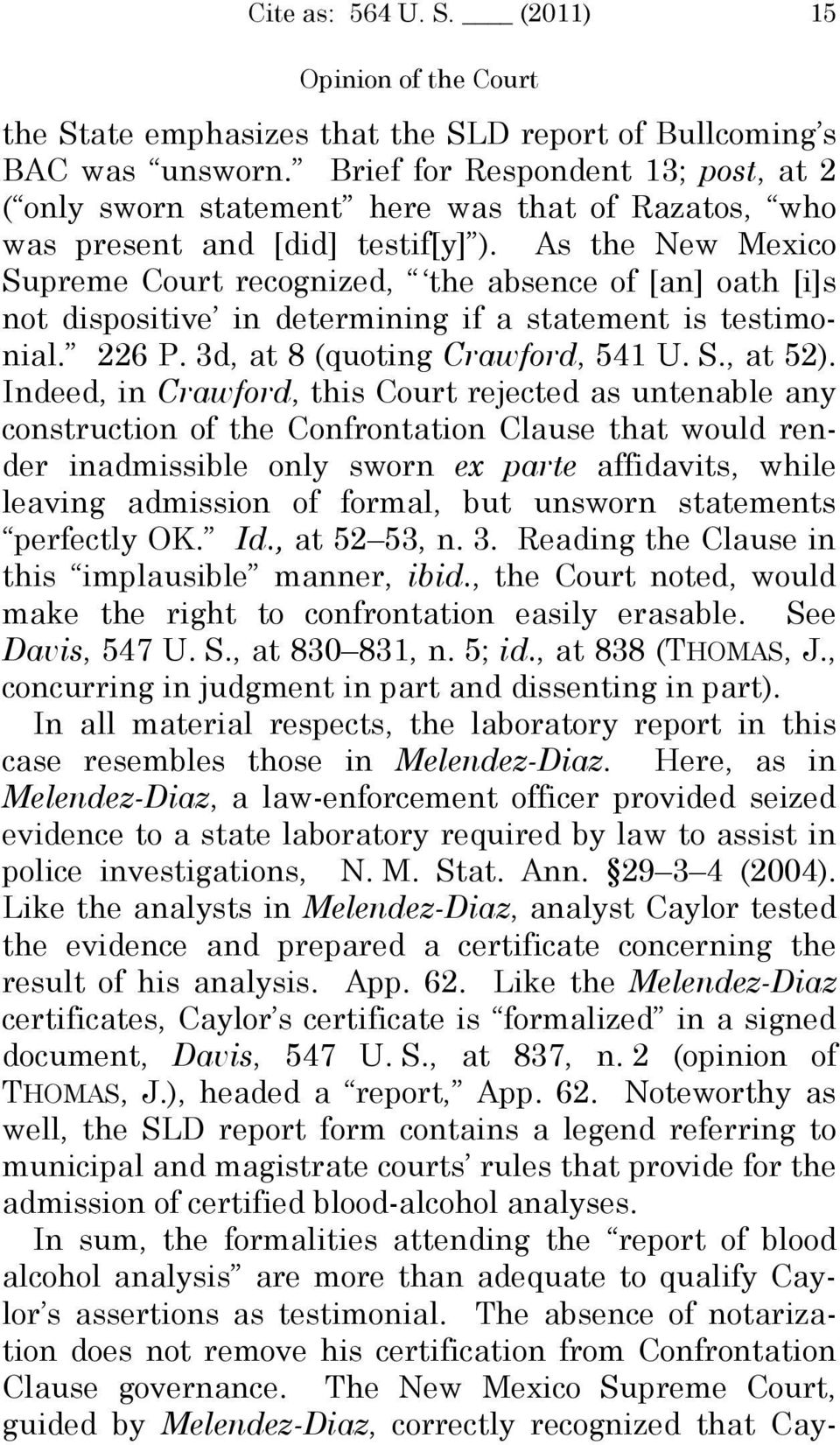 As the New Mexico Supreme Court recognized, the absence of [an] oath [i]s not dispositive in determining if a statement is testimonial. 226 P. 3d, at 8 (quoting Crawford, 541 U. S., at 52).