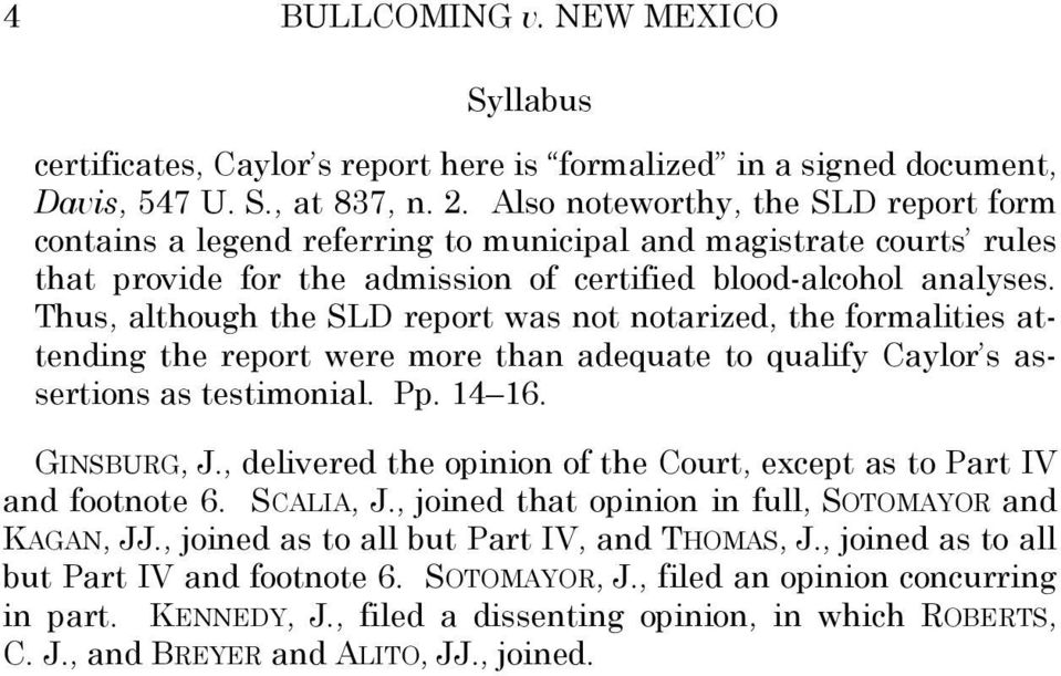 Thus, although the SLD report was not notarized, the formalities attending the report were more than adequate to qualify Caylor s assertions as testimonial. Pp. 14 16. GINSBURG, J.