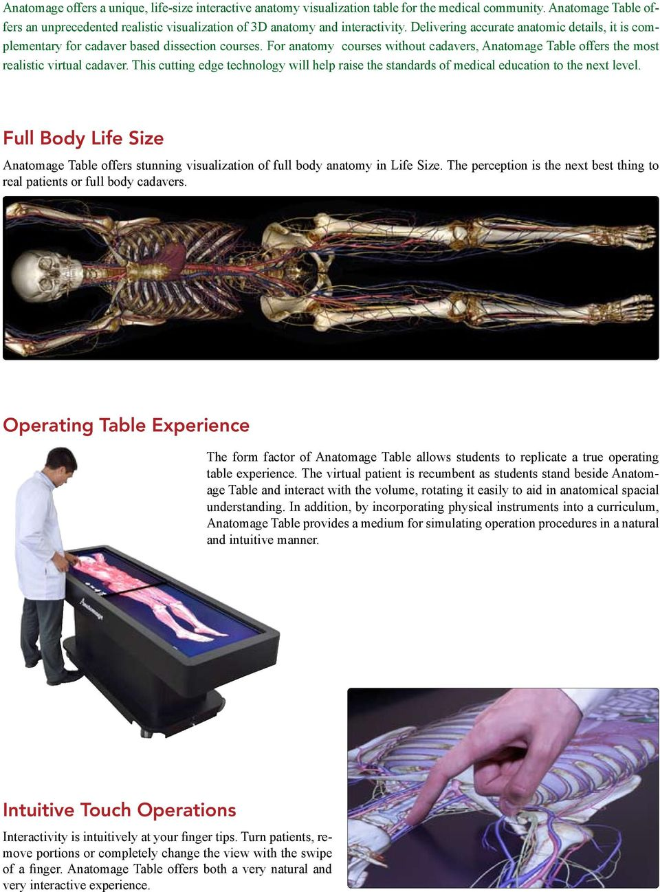 This cutting edge technology will help raise the standards of medical education to the next level. Full Body Life Size Anatomage Table offers stunning visualization of full body anatomy in Life Size.