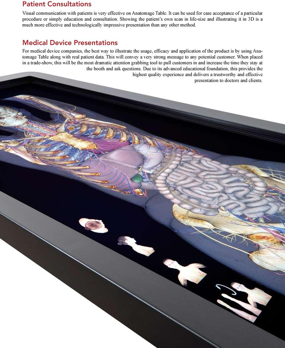 Medical Device Presentations For medical device companies, the best way to illustrate the usage, efficacy and application of the product is by using Anatomage Table along with real patient data.
