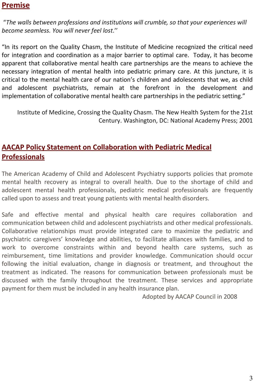 Today, it has become apparent that collaborative mental health care partnerships are the means to achieve the necessary integration of mental health into pediatric primary care.