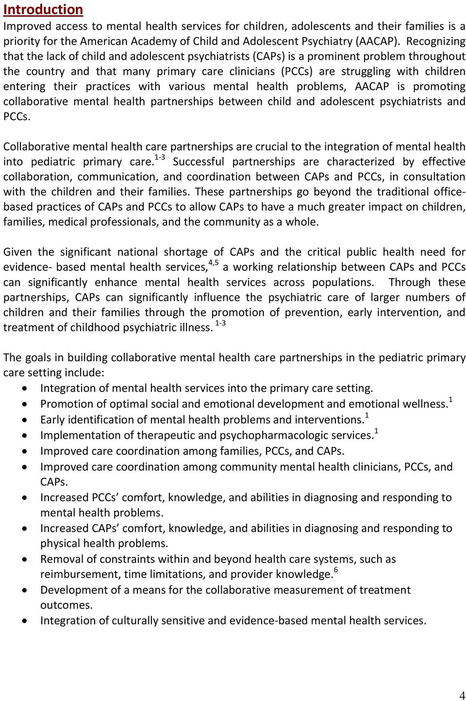 their practices with various mental health problems, AACAP is promoting collaborative mental health partnerships between child and adolescent psychiatrists and PCCs.