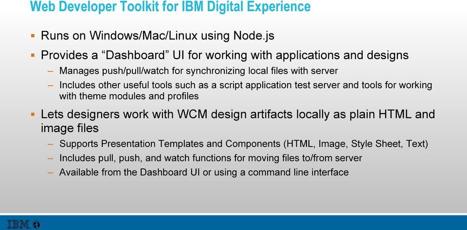 tools such as a script application test server and tools for working with theme modules and profiles Lets designers work with WCM design artifacts locally as