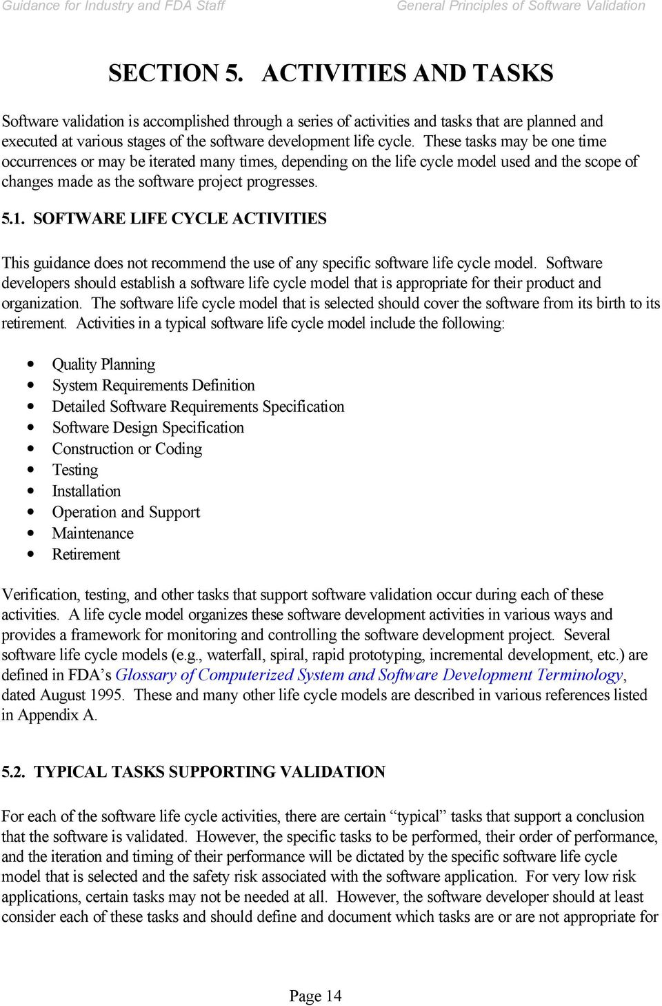 SOFTWARE LIFE CYCLE ACTIVITIES This guidance does not recommend the use of any specific software life cycle model.