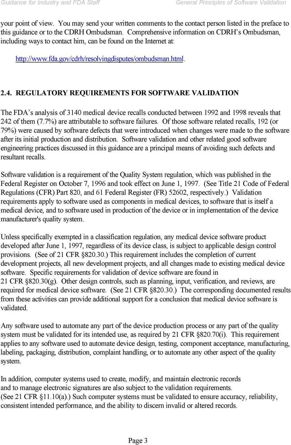 REGULATORY REQUIREMENTS FOR SOFTWARE VALIDATION The FDA s analysis of 3140 medical device recalls conducted between 1992 and 1998 reveals that 242 of them (7.7%) are attributable to software failures.