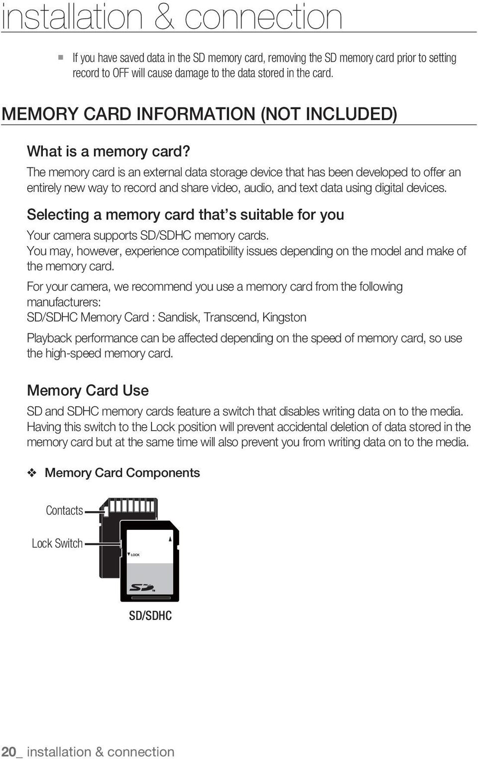 The memory card is an external data storage device that has been developed to offer an entirely new way to record and share video, audio, and text data using digital devices.