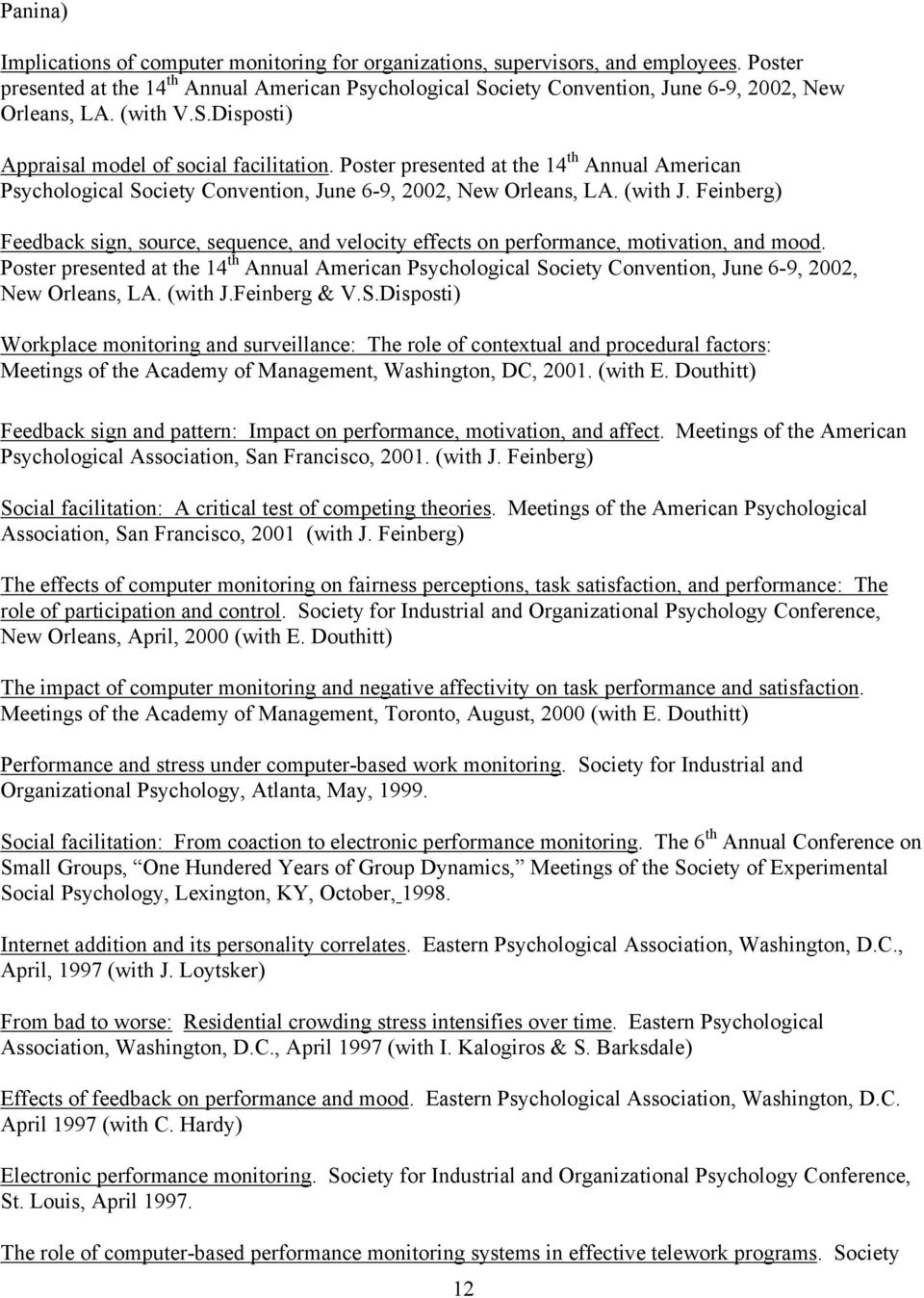 Poster presented at the 14 th Annual American Psychological Society Convention, June 6-9, 2002, New Orleans, LA. (with J.