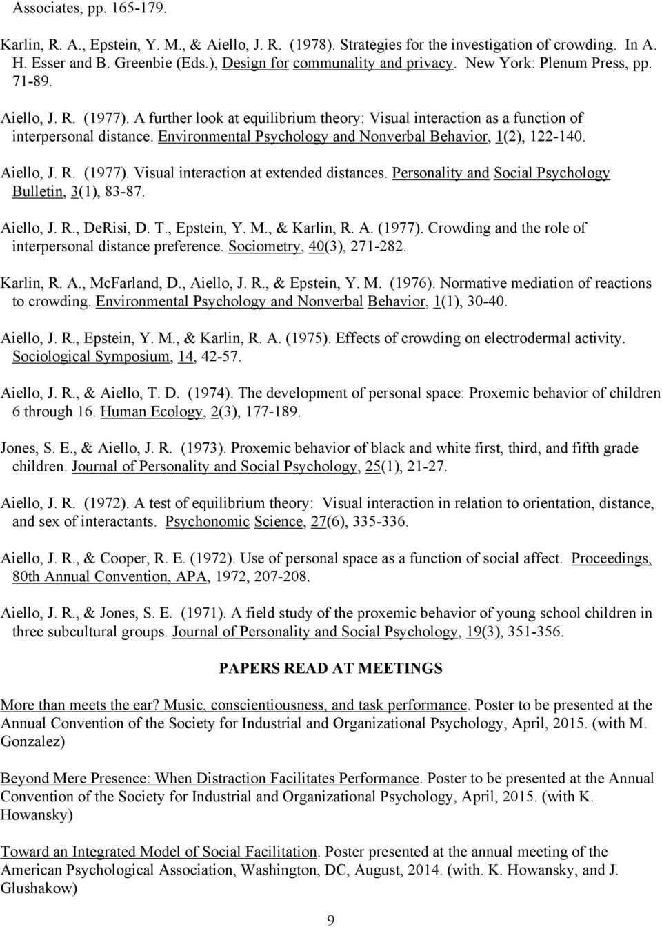 Environmental Psychology and Nonverbal Behavior, 1(2), 122-140. Aiello, J. R. (1977). Visual interaction at extended distances. Personality and Social Psychology Bulletin, 3(1), 83-87. Aiello, J. R., DeRisi, D.