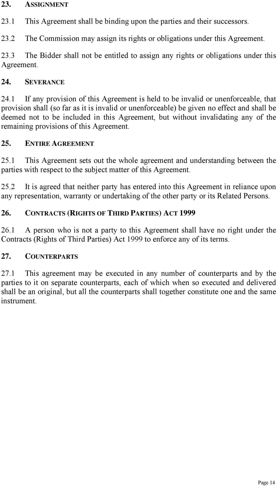 1 If any provision of this Agreement is held to be invalid or unenforceable, that provision shall (so far as it is invalid or unenforceable) be given no effect and shall be deemed not to be included