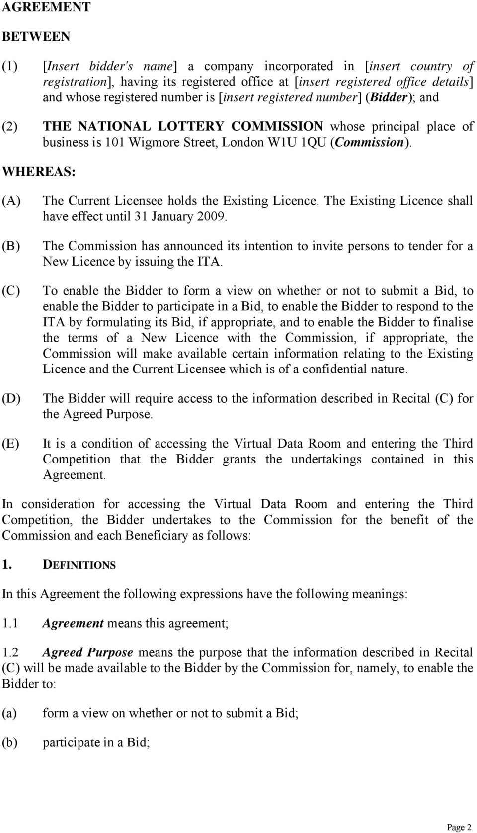 WHEREAS: (A) (B) (C) (D) (E) The Current Licensee holds the Existing Licence. The Existing Licence shall have effect until 31 January 2009.