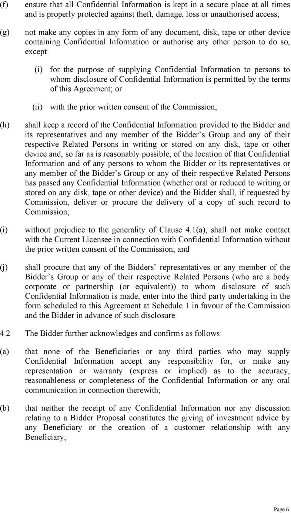whom disclosure of Confidential Information is permitted by the terms of this Agreement; or (ii) with the prior written consent of the Commission; (h) (i) (j) shall keep a record of the Confidential