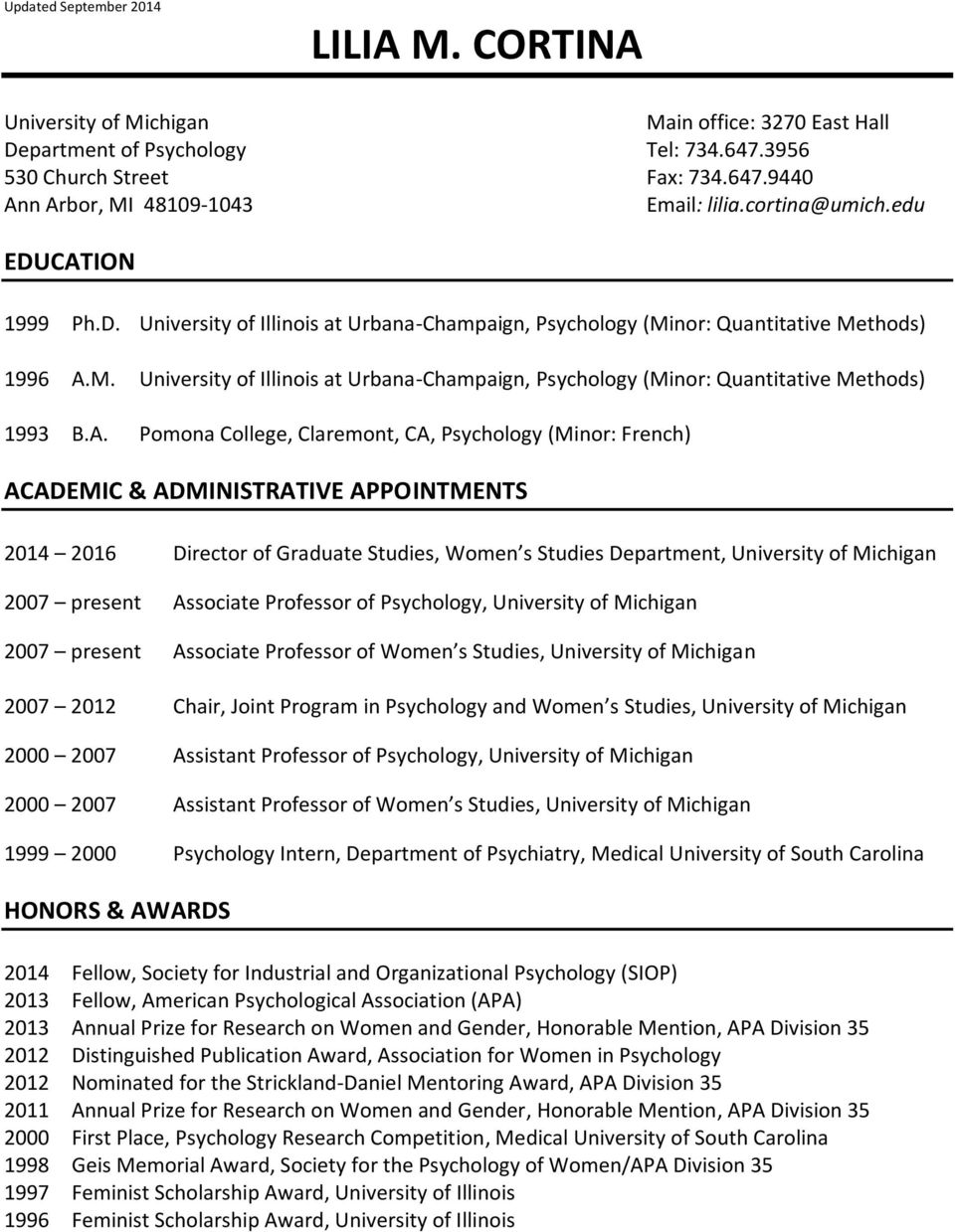 A. Pomona College, Claremont, CA, Psychology (Minor: French) ACADEMIC & ADMINISTRATIVE APPOINTMENTS 2014 2016 Director of Graduate Studies, Women s Studies Department, University of Michigan 2007
