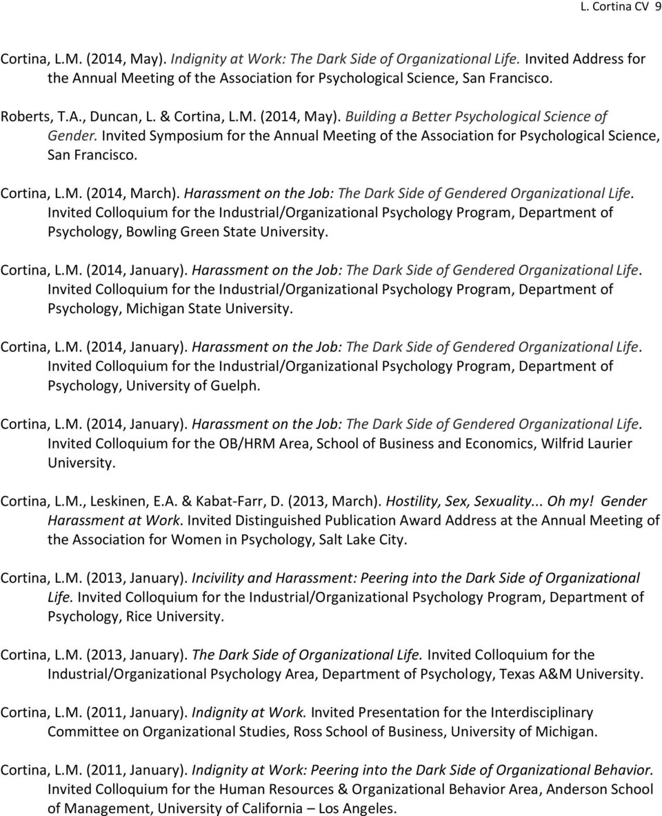 Invited Symposium for the Annual Meeting of the Association for Psychological Science, San Francisco. Cortina, L.M. (2014, March). Harassment on the Job: The Dark Side of Gendered Organizational Life.
