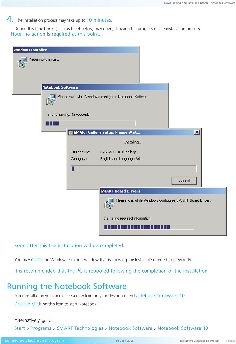 It is recommended that the PC is rebooted following the completion of the installation.