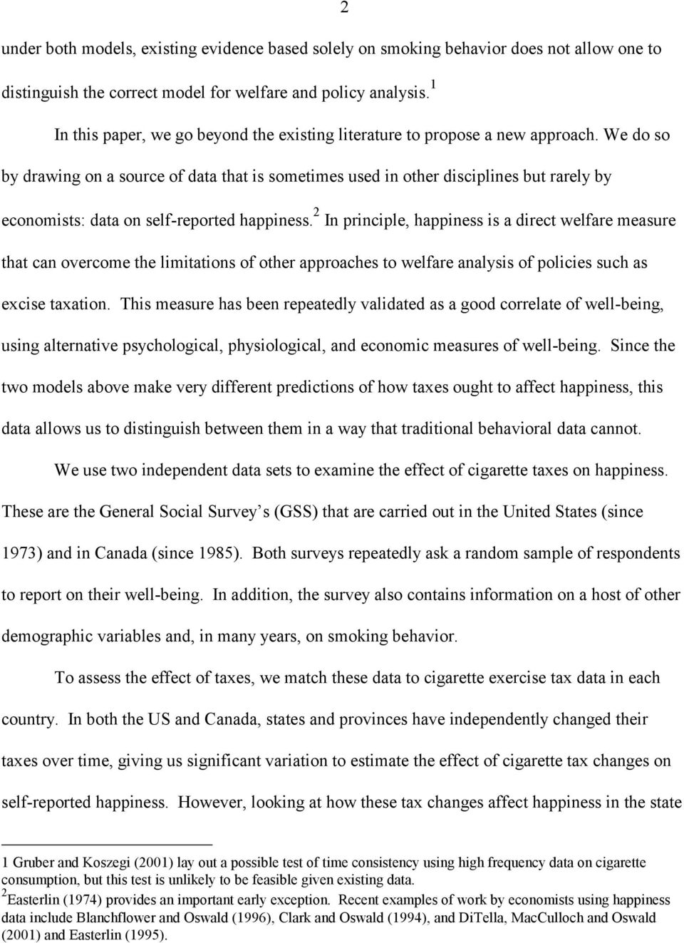 We do so by drawing on a source of data that is sometimes used in other disciplines but rarely by economists: data on self-reported happiness.