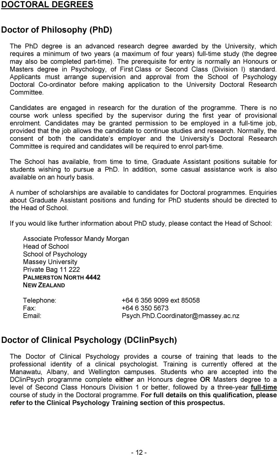 Applicants must arrange supervision and approval from the School of Psychology Doctoral Co-ordinator before making application to the University Doctoral Research Committee.