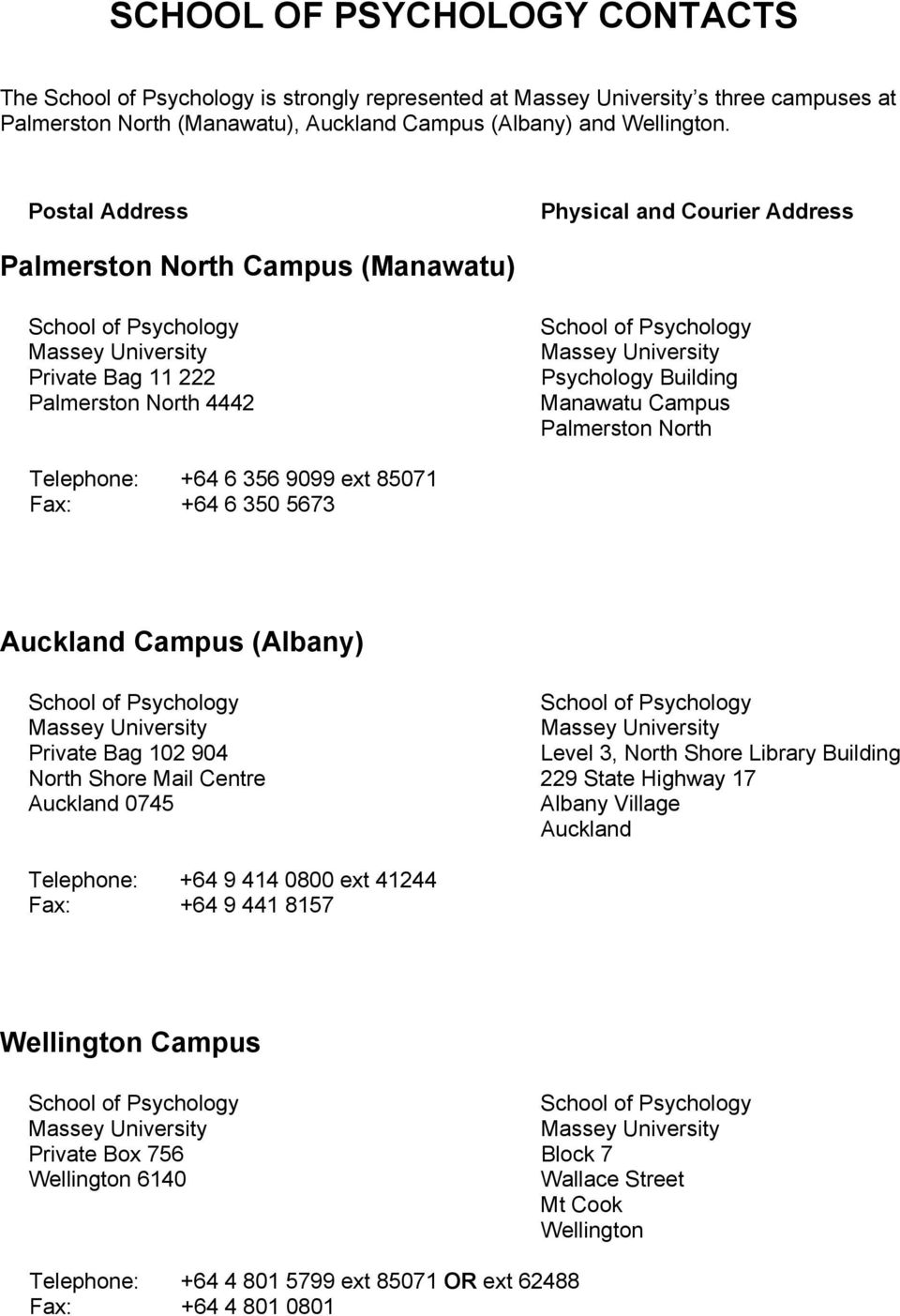 Psychology Building Manawatu Campus Palmerston North Telephone: +64 6 356 9099 ext 85071 Fax: +64 6 350 5673 Auckland Campus (Albany) School of Psychology School of Psychology Massey University