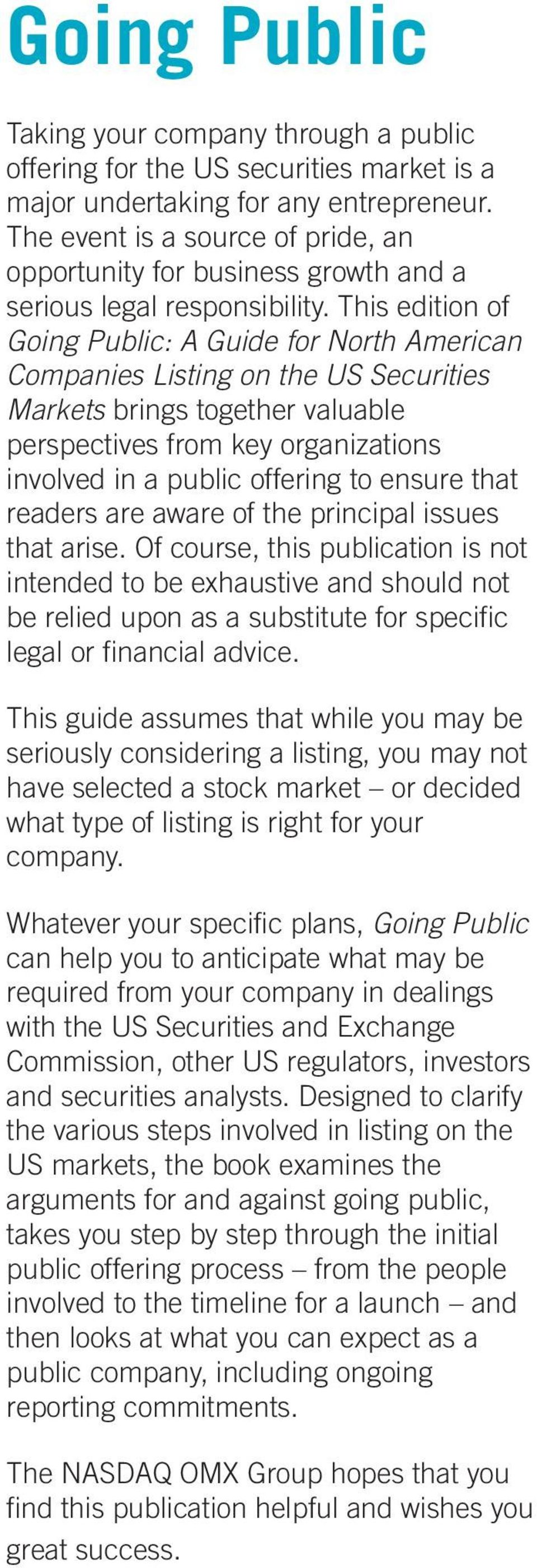 This edition of Going Public: A Guide for North American Companies Listing on the US Securities Markets brings together valuable perspectives from key organizations involved in a public offering to