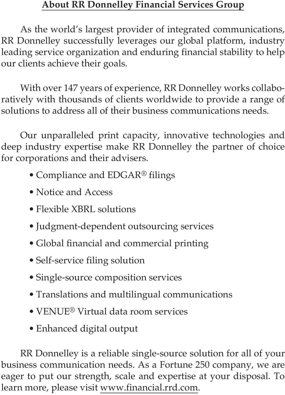 With over 147 years of experience, RR Donnelley works collaboratively with thousands of clients worldwide to provide a range of solutions to address all of their business communications needs.