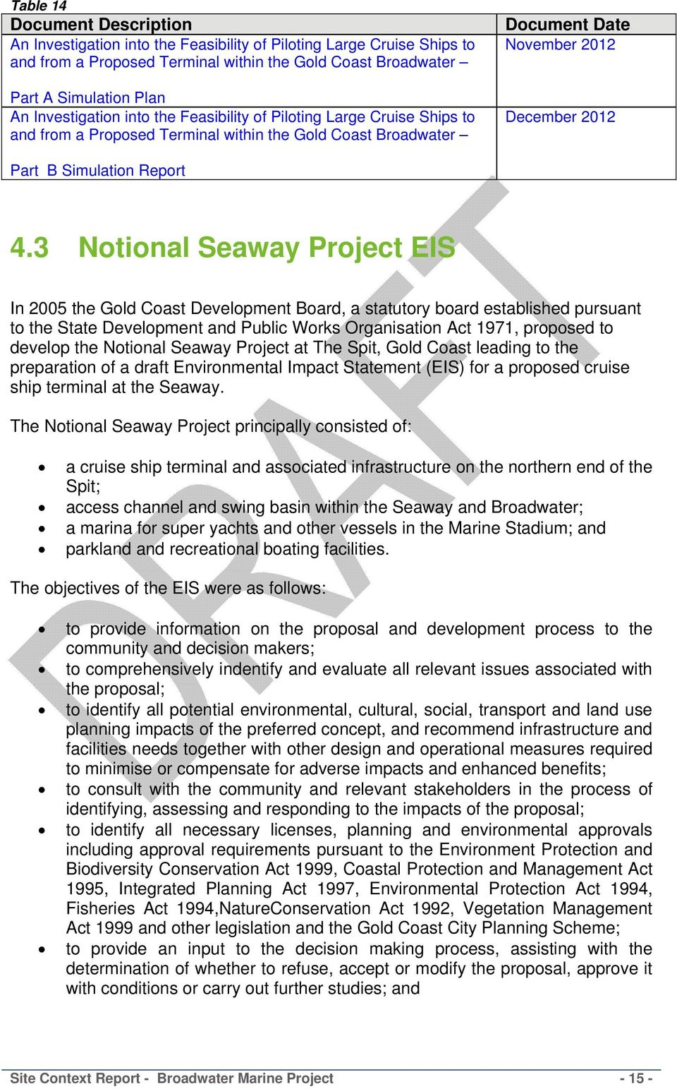 3 Notional Seaway Project EIS In 2005 the Gold Coast Development Board, a statutory board established pursuant to the State Development and Public Works Organisation Act 1971, proposed to develop the