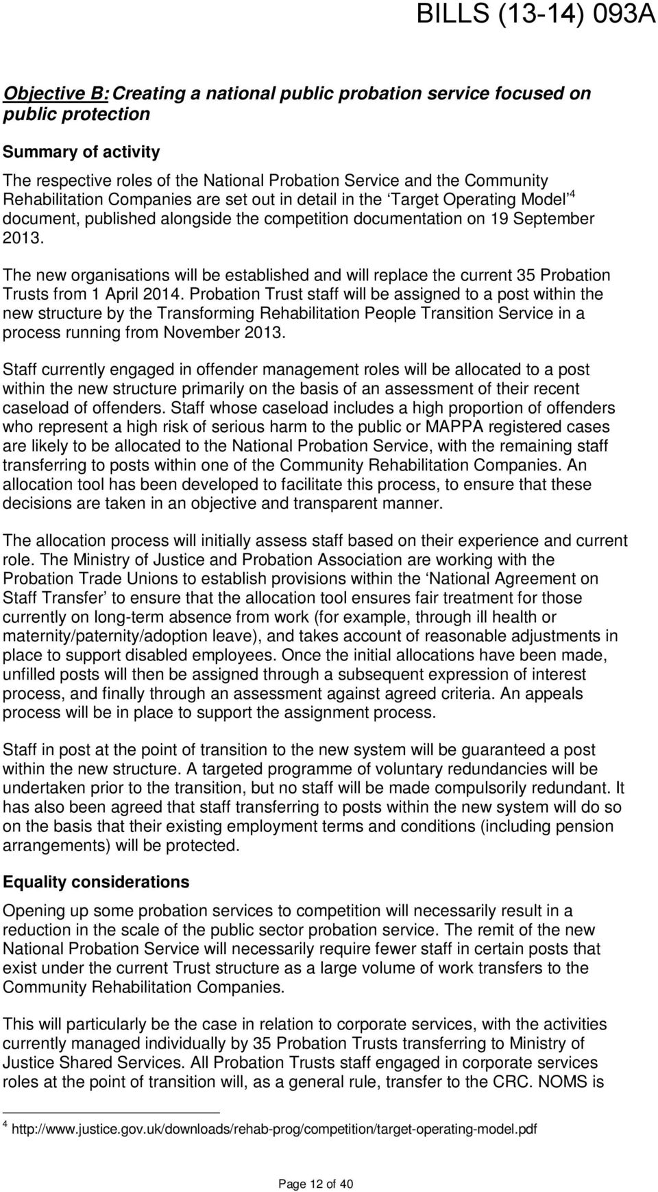 The new organisations will be established and will replace the current 35 Probation Trusts from 1 April 2014.