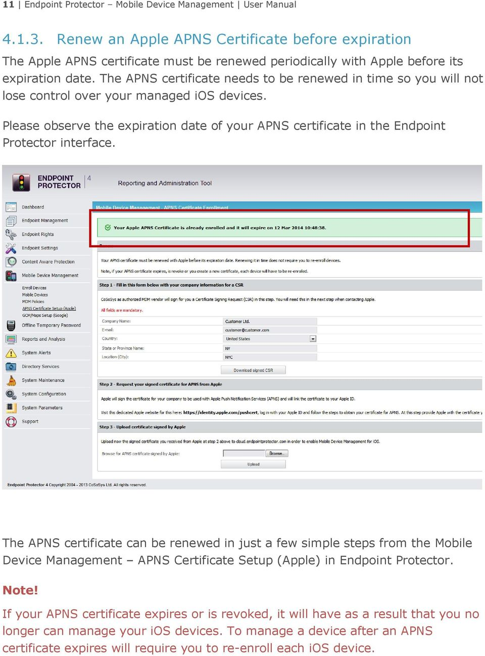 The APNS certificate needs to be renewed in time so you will not lose control over your managed ios devices.
