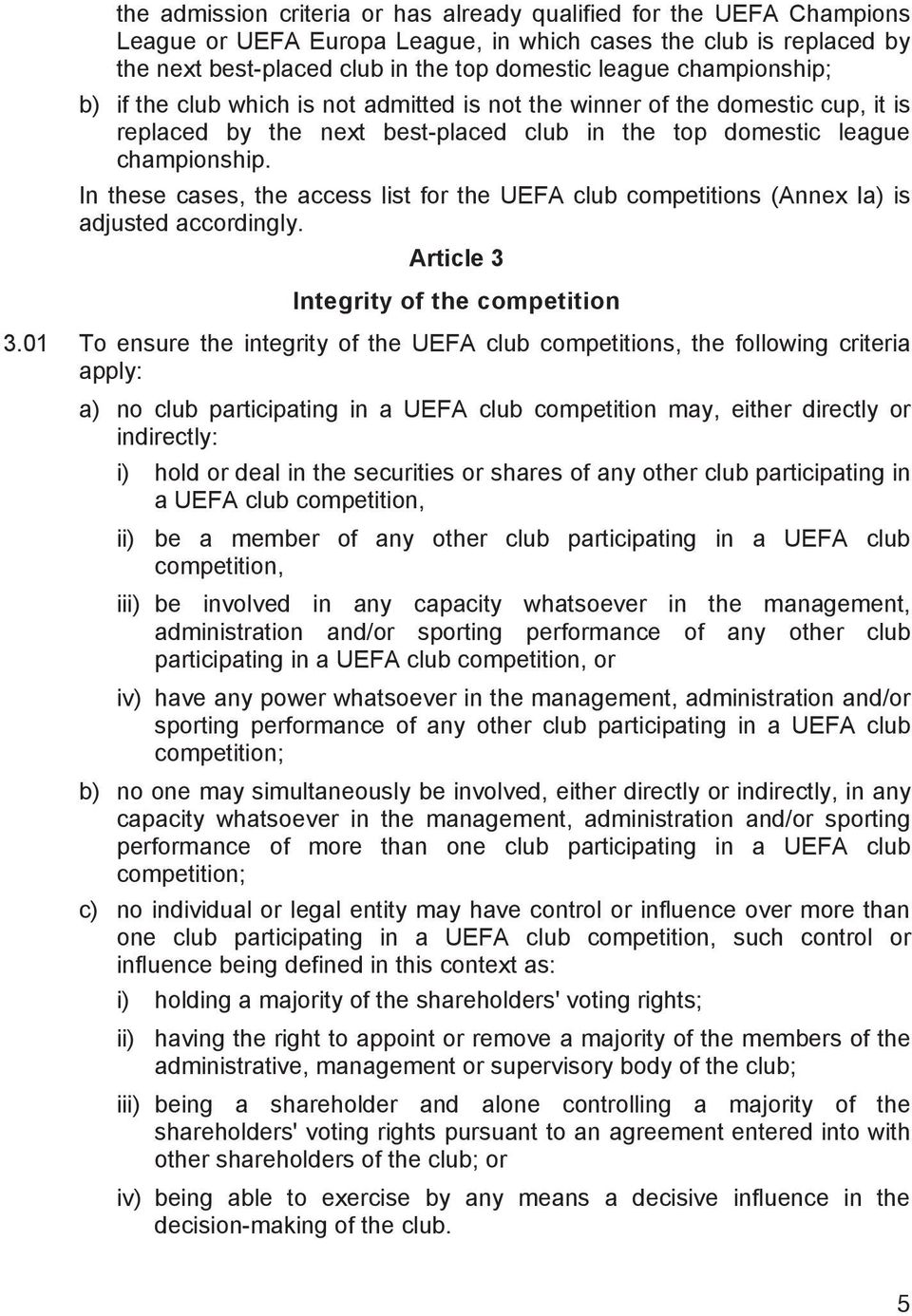 In these cases, the access list for the UEFA club competitions (Annex Ia) is adjusted accordingly. Article 3 Integrity of the competition 3.