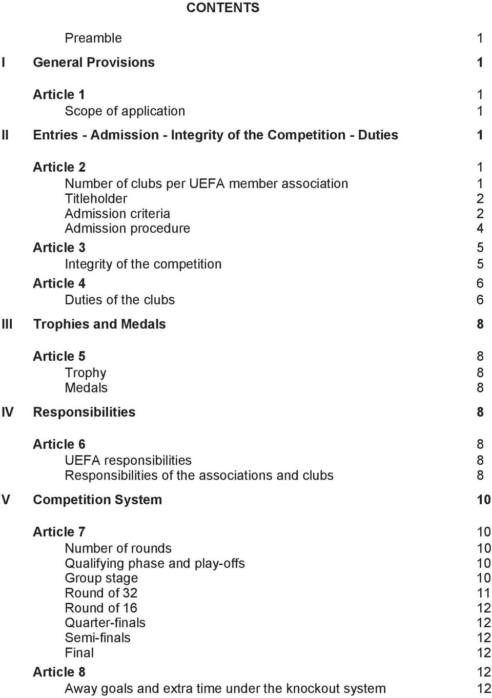 Article 5 8 Trophy Medals 8 8 IV Responsibilities 8 Article 6 8 UEFA responsibilities Responsibilities of the associations and clubs 8 8 V Competition System 10 Article 7 10 Number of