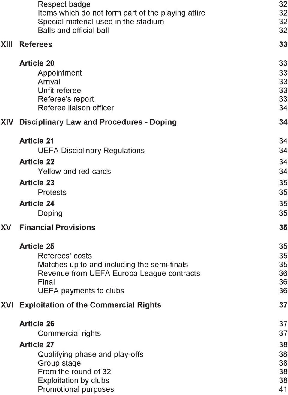 Article 23 35 Protests 35 Article 24 Doping 35 35 XV Financial Provisions 35 Article 25 35 Referees costs 35 Matches up to and including the semi-finals 35 Revenue from UEFA Europa League contracts