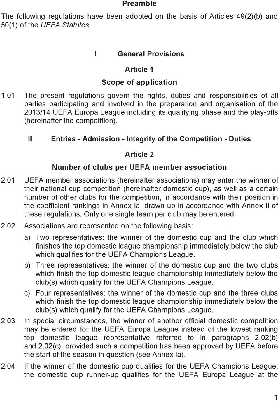 qualifying phase and the play-offs (hereinafter the competition). II Entries - Admission - Integrity of the Competition - Duties Article 2 Number of clubs per UEFA member association 2.