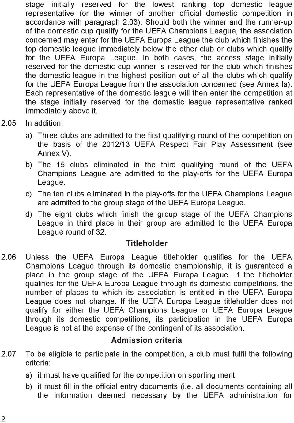 domestic league immediately below the other club or clubs which qualify for the UEFA Europa League.