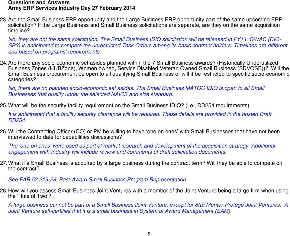 The Small Business IDIQ solicitation will be released in FY14. GWAC (CIO- SP3) is anticipated to compete the unrestricted Task Orders among its basic contract holders.