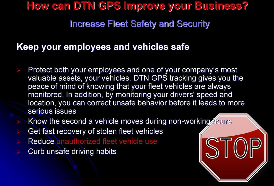 your vehicles. DTN GPS tracking gives you the peace of mind of knowing that your fleet vehicles are always monitored.
