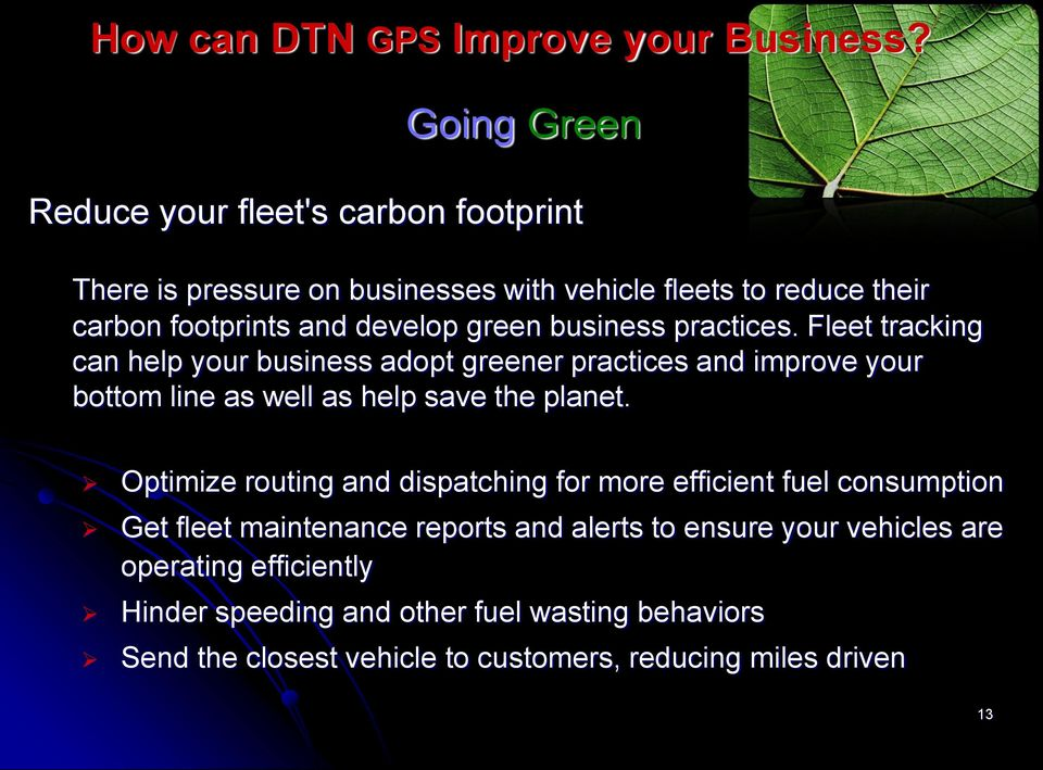 green business practices. Fleet tracking can help your business adopt greener practices and improve your bottom line as well as help save the planet.