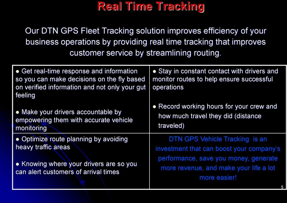 vehicle monitoring Optimize route planning by avoiding heavy traffic areas Knowing where your drivers are so you can alert customers of arrival times Stay in constant contact with drivers and monitor