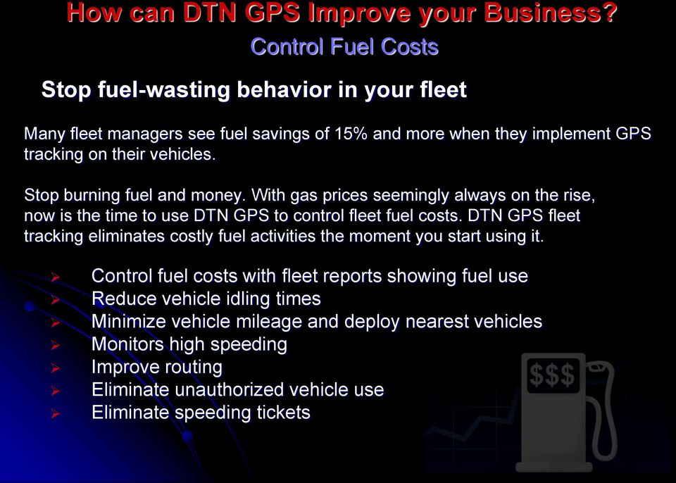 Stop burning fuel and money. With gas prices seemingly always on the rise, now is the time to use DTN GPS to control fleet fuel costs.