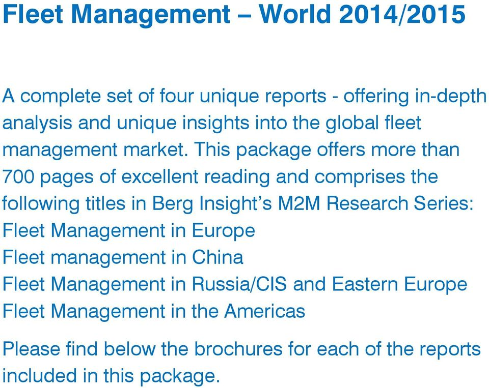 This package offers more than 700 pages of excellent reading and comprises the following titles in Berg Insight s M2M Research
