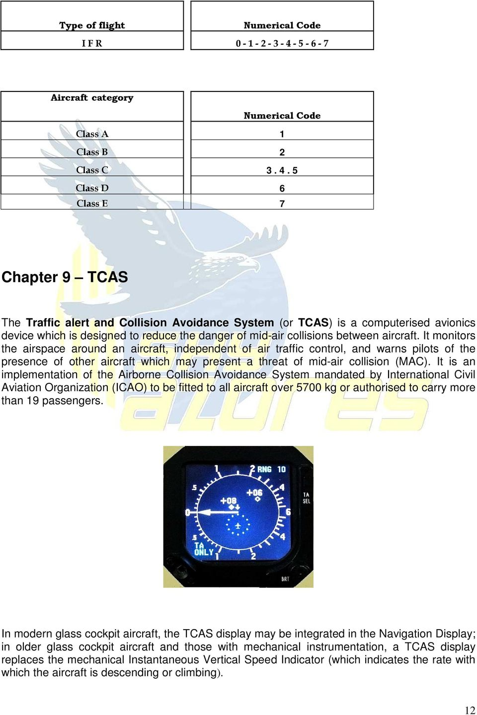 5 Class D 6 Class E 7 Chapter 9 TCAS The Traffic alert and Collision Avoidance System (or TCAS) is a computerised avionics device which is designed to reduce the danger of mid-air collisions between