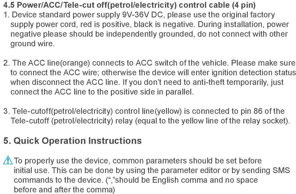 Please make sure to connect the ACC wire; otherwise the device will enter ignition detection status when disconnect the ACC line.