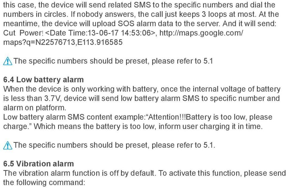 916585 The specific numbers should be preset, please refer to 5.1 6.4 Low battery alarm When the device is only working with battery, once the internal voltage of battery is less than 3.