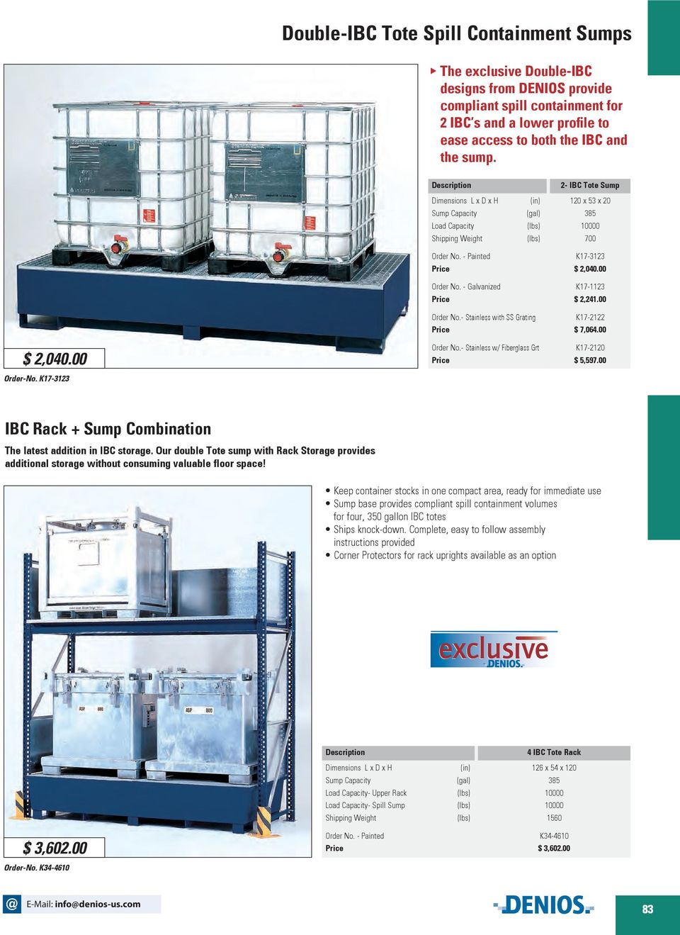 K17-3123 - Stainless with SS Grating - Stainless w/ Fiberglass Grt K17-2122 $ 7,064.00 K17-2120 $ 5,597.00 IBC Rack + Sump Combination The latest addition in IBC storage.