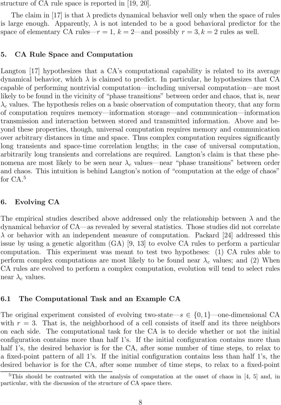 CA Rule Space and Computation Langton [17] hypothesizes that a CA s computational capability is related to its average dynamical behavior, which λ is claimed to predict.