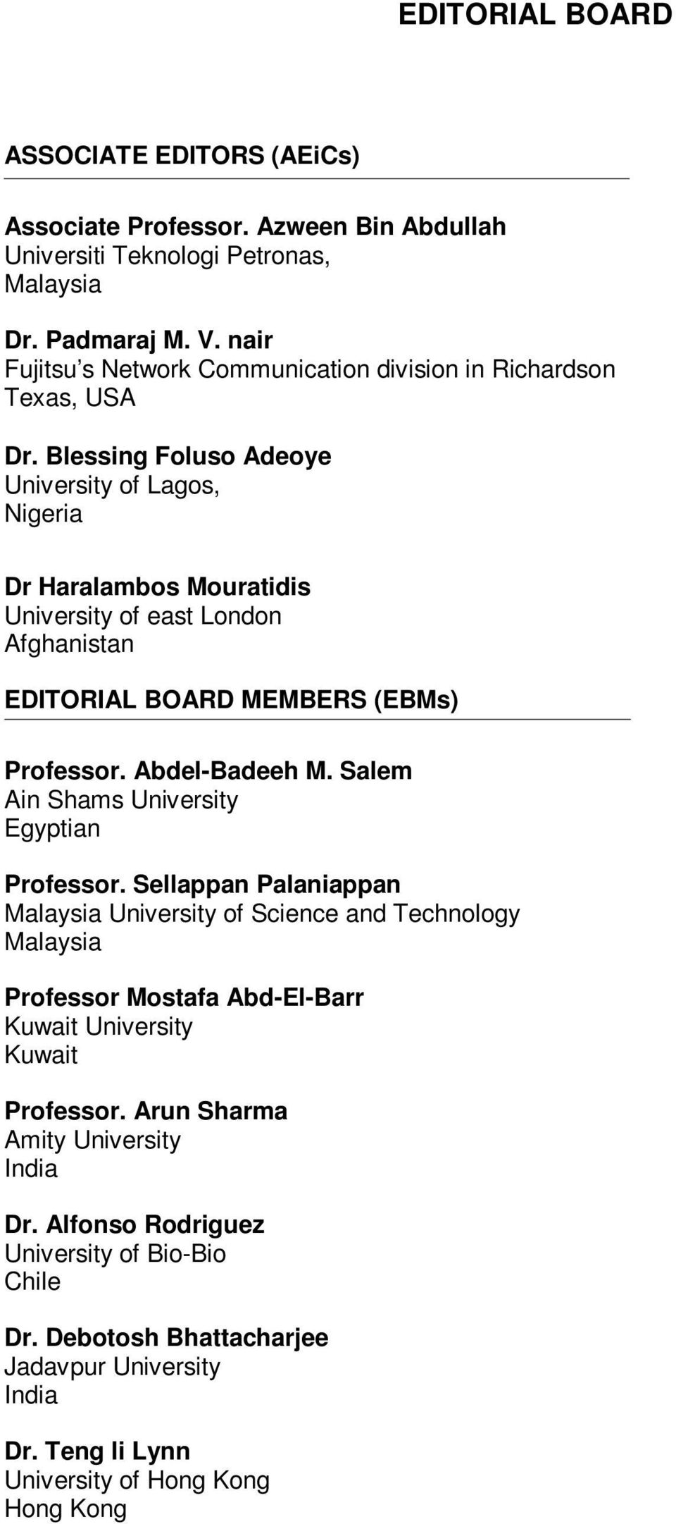 Blessing Foluso Adeoye University of Lagos, Nigeria Dr Haralambos Mouratidis University of east London Afghanistan EDITORIAL BOARD MEMBERS (EBMs) Professor. Abdel-Badeeh M.